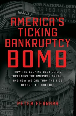 Book America's Ticking Bankruptcy Bomb: How the Looming Debt Crisis Threatens the American Dream-and How… by Peter Ferrara
