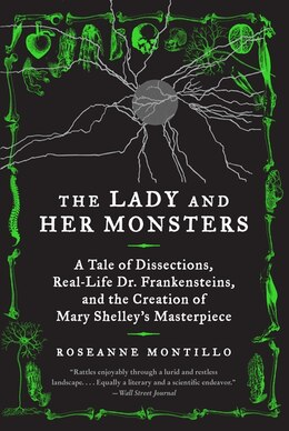 Book The Lady And Her Monsters: A Tale Of Dissections, Real-Life Dr. Frankensteins, and the Creation of… by Roseanne Montillo