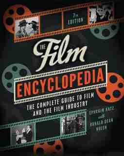 The Film Encyclopedia 7th Edition: The Complete Guide to Film and the Film Industry by Ephraim Katz