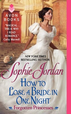 Book How To Lose A Bride In One Night: Forgotten Princesses by Sophie Jordan