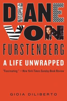 Book Diane von Furstenberg: A Life Unwrapped by Gioia Diliberto