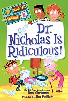 Book My Weirder School #8: Dr. Nicholas Is Ridiculous!: Dr. Nicholas Is Ridiculous! by Dan Gutman