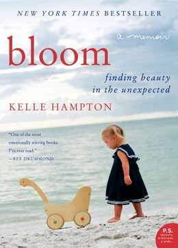 Book Bloom: Finding Beauty In The Unexpected--A Memoir by Kelle Hampton