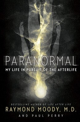 Book Paranormal: My Life In Pursuit Of The Afterlife by Raymond Moody