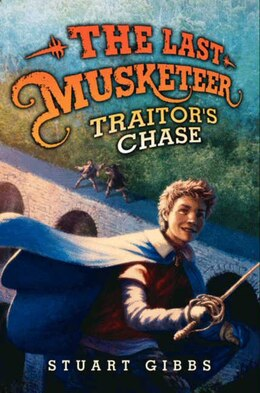 Book The Last Musketeer #2: Traitor's Chase: Traitor's Chase by Stuart Gibbs