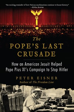 Book The Pope's Last Crusade: How An American Jesuit Helped Pope Pius Xi's Campaign To Stop Hitler by Peter Eisner