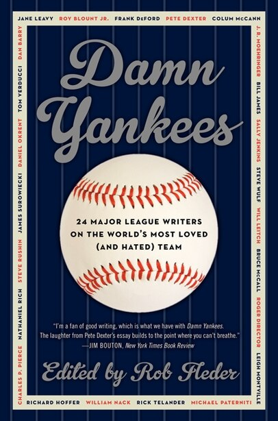 Damn Yankees: Twenty-Four Major League Writers on the World's Most Loved (and Hated) Team by Rob Fleder