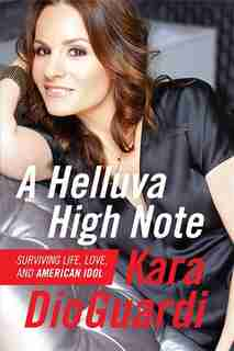 A Helluva High Note: Surviving Life, Love, and American Idol de Kara Dioguardi