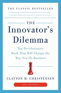 Book The Innovator's Dilemma: The Revolutionary Book That Will Change the Way You Do Business by Clayton M. Christensen