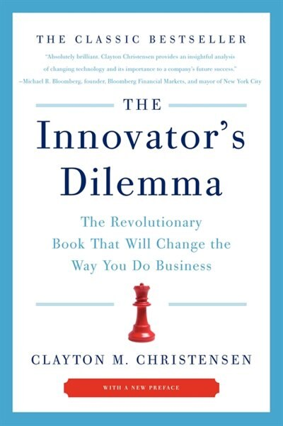 The Innovator's Dilemma: The Revolutionary Book That Will Change the Way You Do Business de Clayton M. Christensen