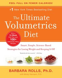 The Ultimate Volumetrics Diet: Smart, Simple, Science-Based Strategies for Losing Weight and…