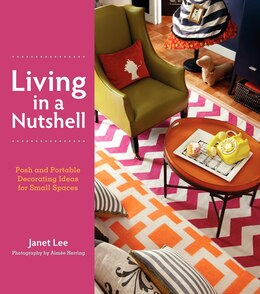 Book Living In A Nutshell: Posh And Portable Decorating Ideas For Small Spaces by Janet Lee