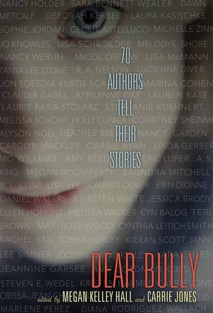 Dear Bully: Seventy Authors Tell Their Stories: Seventy Authors Tell Their Stories de Megan Kelley Hall
