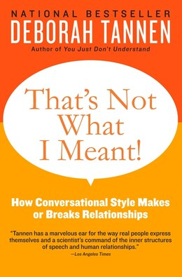 Book That's Not What I Meant!: How Conversational Style Makes or Breaks Relationships by Deborah Tannen