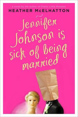 Book Jennifer Johnson Is Sick Of Being Married: A Novel by Heather McElhatton