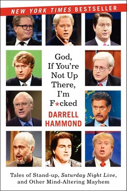 Book God, If You're Not Up There...: Tales Of Stand-up, Saturday Night Live, And Other Mind-altering… by Darrell Hammond