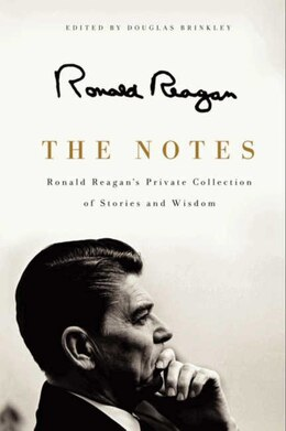 Book The Notes: Ronald Reagan's Private Collection Of Stories And Wisdom by Ronald Reagan