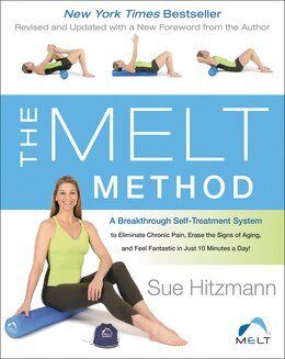 Book The Melt Method: A Breakthrough Self-treatment System To Eliminate Chronic Pain, Erase The Signs Of… by Sue Hitzmann