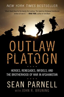 Book Outlaw Platoon: Heroes, Renegades, Infidels, And The Brotherhood Of War In Afghanistan by Sean Parnell