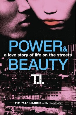 Book Power & Beauty: A Love Story Of Life On The Streets by Tip 't.i.' Harris