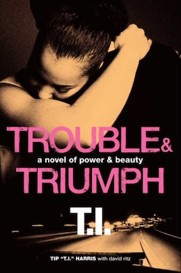 Book Trouble & Triumph: A Novel Of Power & Beauty by Tip 't.i.' Harris
