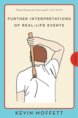 Book Further Interpretations Of Real-life Events: Stories by Kevin Moffett