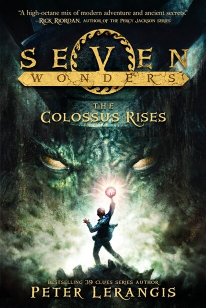 Seven Wonders Book 1: The Colossus Rises: The Colossus Rises by Peter Lerangis