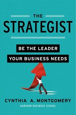 Book The Strategist: Be The Leader Your Business Needs by Cynthia Montgomery