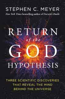 Return Of The God Hypothesis: Three Scientific Discoveries Revealing The Mind Behind The Universe by Stephen C. Meyer