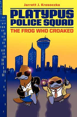 Book Platypus Police Squad: The Frog Who Croaked: The Frog Who Croaked by Jarrett J. Krosoczka