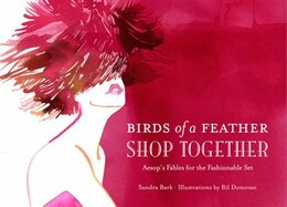 Book Birds Of A Feather Shop Together: Aesop's Fables for the Fashionable Set by Sandra Bark