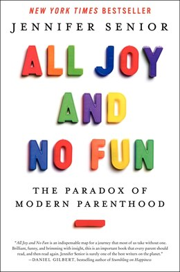 Book All Joy and No Fun: The Paradox Of Modern Parenthood by Jennifer Senior