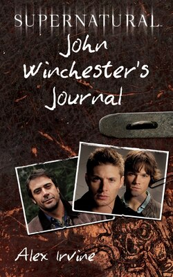 Book Supernatural: John Winchester's Journal: John Winchester's Journal by Alex Irvine