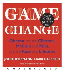 Book Game Change Low Price: Obama And The Clintons, Mccain And Palin, And The Race Of A Lifetime by John Heilemann
