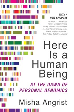 Book Here Is A Human Being: At The Dawn Of Personal Genomics by Misha Angrist