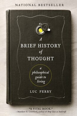 Book A Brief History Of Thought: A Philosophical Guide To Living by Luc Ferry