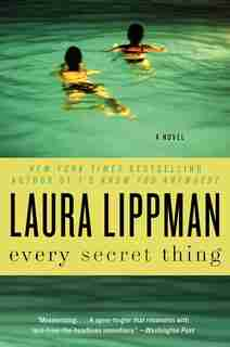 Every Secret Thing: A Novel by Laura Lippman