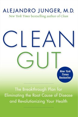 Book Clean Gut: The Breakthrough Plan for Eliminating the Root Cause of Disease and Revolutionizing Your… by Alejandro Junger