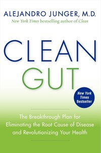 Clean Gut: The Breakthrough Plan for Eliminating the Root Cause of Disease and Revolutionizing Your…
