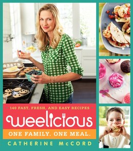 Book Weelicious: 140 Fast, Fresh, And Easy Recipes by Catherine Mccord