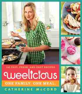 Weelicious: 140 Fast, Fresh, And Easy Recipes by Catherine Mccord