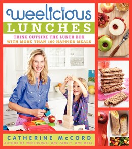 Book Weelicious Lunches: Think Outside the Lunch Box with More Than 160 Happier Meals by Catherine Mccord