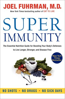 Book Super Immunity: The Essential Nutrition Guide for Boosting Your Body's Defenses to Live Longer… by Joel Fuhrman