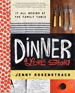 Book Dinner: A Love Story: It All Begins At The Family Table by Jenny Rosenstrach