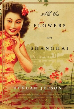 Book All The Flowers In Shanghai: A Novel by Duncan Jepson