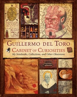 Book Guillermo Del Toro Cabinet Of Curiosities: My Notebooks, Collections, And Other Obsessions by Guillermo Del Toro