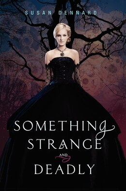 Book Something Strange And Deadly by Susan Dennard