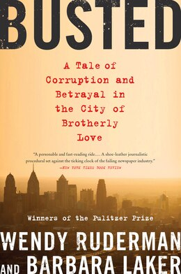 Book Busted: A Tale Of Corruption And Betrayal In The City Of Brotherly Love by Wendy Ruderman