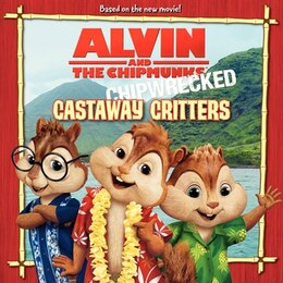 Book Alvin And The Chipmunks: Chipwrecked: Castaway Critters: Chipwrecked: Castaway Critters by J. E. Bright