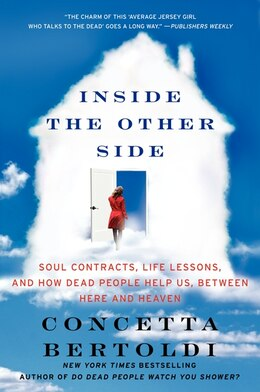 Book Inside The Other Side: Soul Contracts, Life Lessons, And How Dead People Help Us, Between Here And… by Concetta Bertoldi